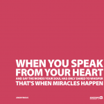 when-you-speak-from-your-heart-and-say-the-words-your-soul-has-only-dared-to-whisper-thats-when-miracles-happen-20110304-1280x1024