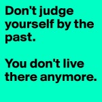 Don-t-judge-yourself-by-the-past-You-don-t-live-th